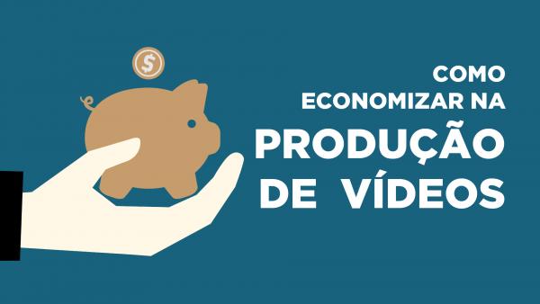 fazer videos mais baratos